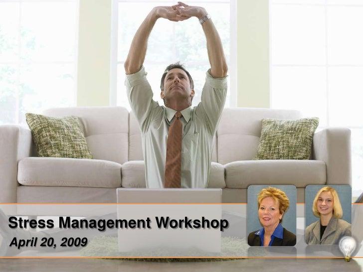 Stress Management Workshop<br />April 20, 2009<br />