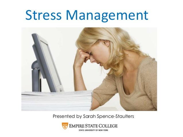 Stress Management Presented by Sarah Spence-Staulters