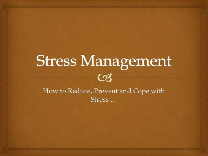 Stress Management<br />How to Reduce, Prevent and Cope with Stress …<br />