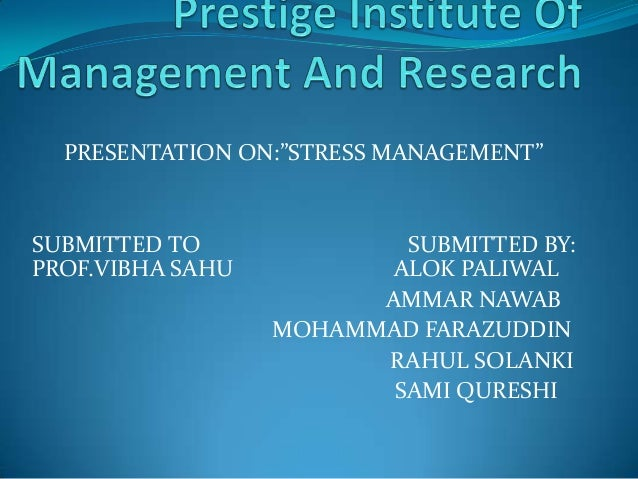 """PRESENTATION ON:""""STRESS MANAGEMENT""""SUBMITTED TO              SUBMITTED BY:PROF.VIBHA SAHU          ALOK PALIWAL           ..."""