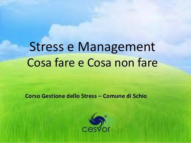 Stress e ManagementCosa fare e Cosa non fareCorso Gestione dello Stress – Comune di Schio                                 ...