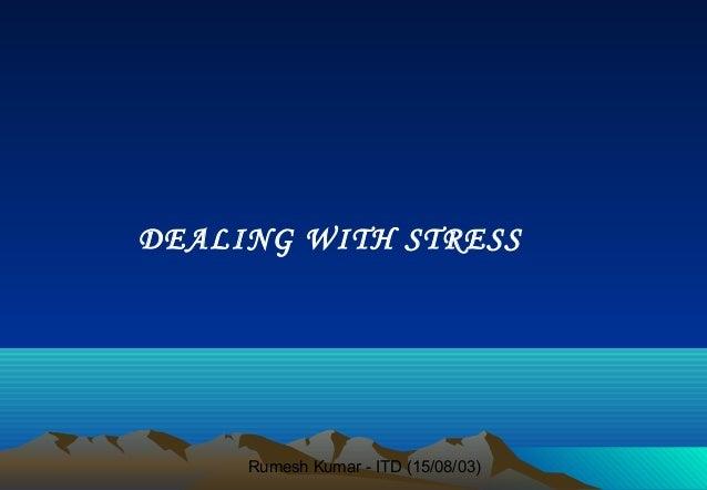 Rumesh Kumar - ITD (15/08/03)DEALING WITH STRESS
