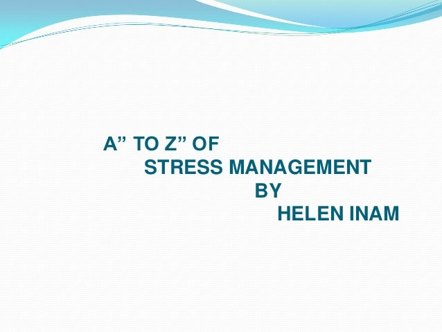 "A"" TO Z"" OF STRESS MANAGEMENT BY HELEN INAM"