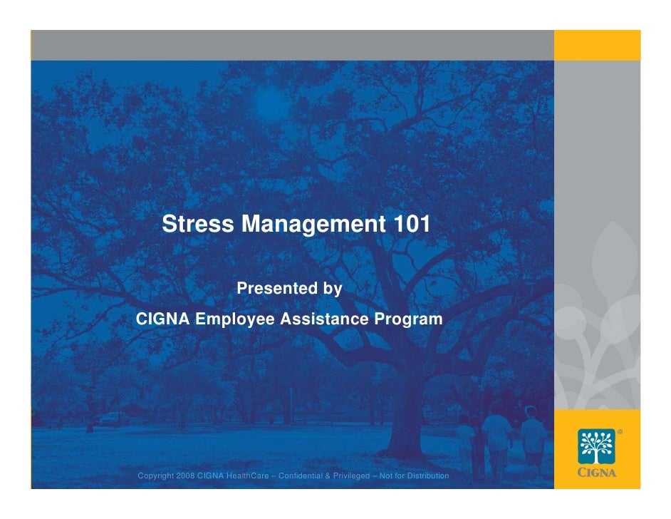 Stress Management 101                           Presented by CIGNA Employee Assistance Program                            ...