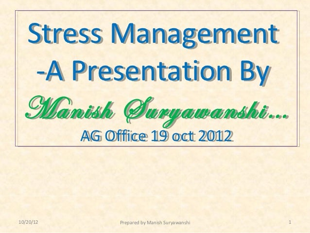 Stress Management  -A Presentation By Manish Suryawanshi…           AG Office 19 oct 2012           AG Office 19 oct 20121...
