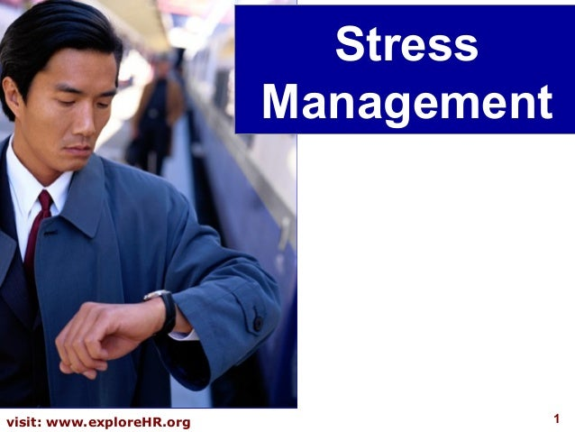 Stress Management  visit: www.exploreHR.org  1