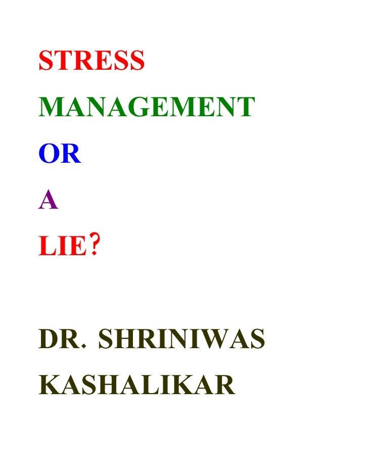 STRESS MANAGEMENT OR A LIE?   DR. SHRINIWAS KASHALIKAR