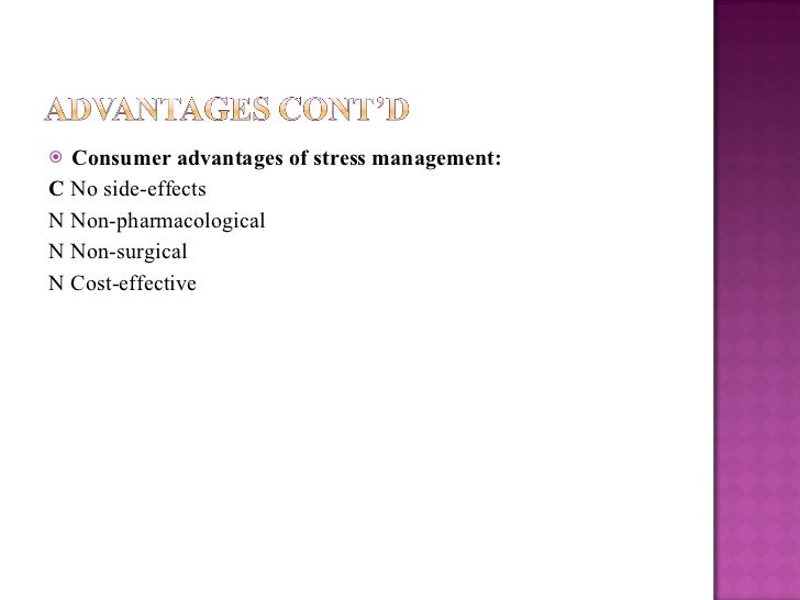 <ul><li>Consumer advantages of stress management: </li></ul><ul><li>  No side-effects </li></ul><ul><li>  Non-pharmacolo...