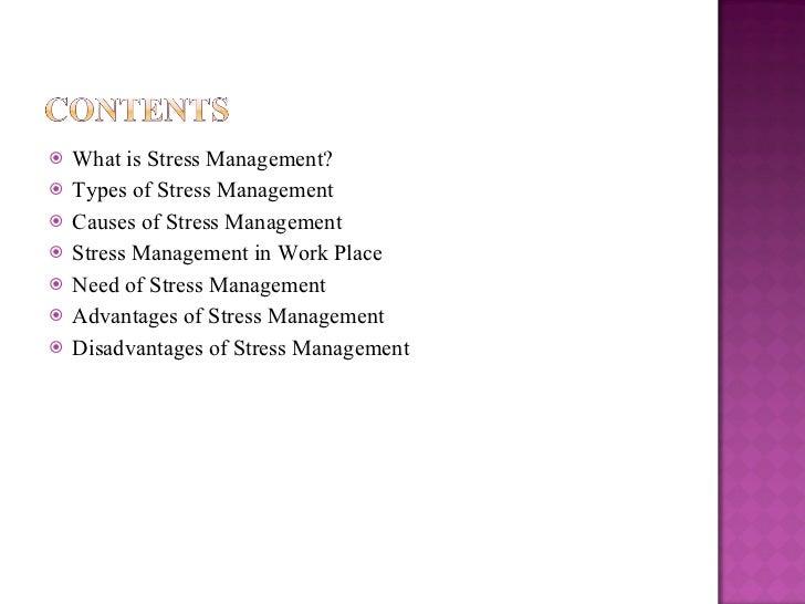 <ul><li>What is Stress Management? </li></ul><ul><li>Types of Stress Management </li></ul><ul><li>Causes of Stress Managem...