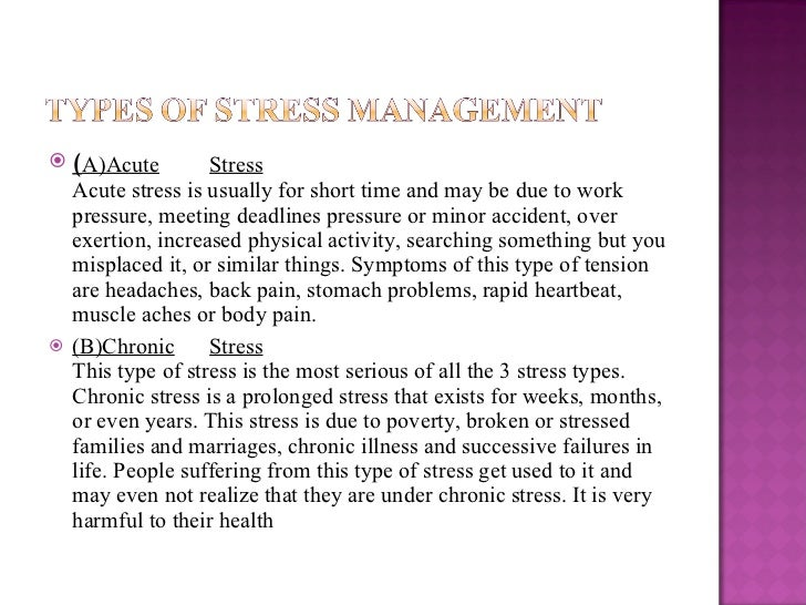 <ul><li>( A)Acute Stress Acute stress is usually for short time and may be due to work pressure, meeting deadlines pressur...