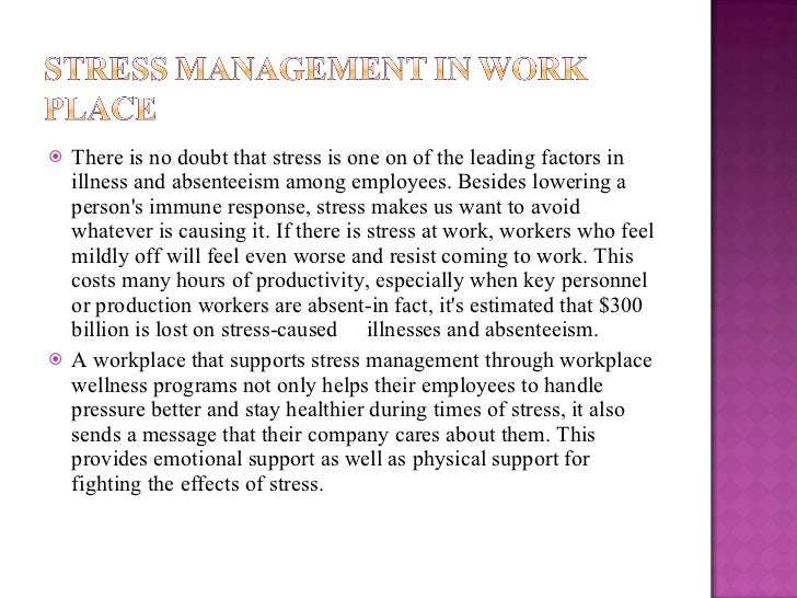 <ul><li>There is no doubt that stress is one on of the leading factors in illness and absenteeism among employees. Besides...
