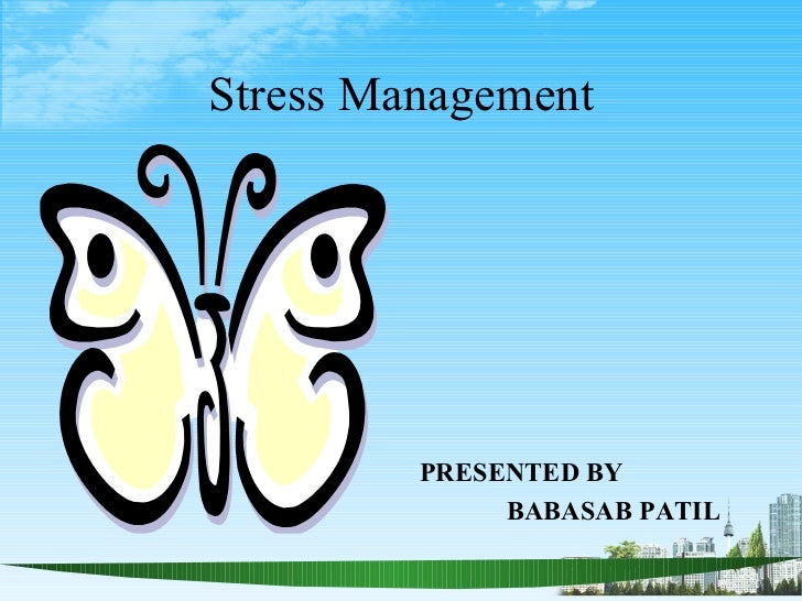 Stress Management         PRESENTED BY              BABASAB PATIL
