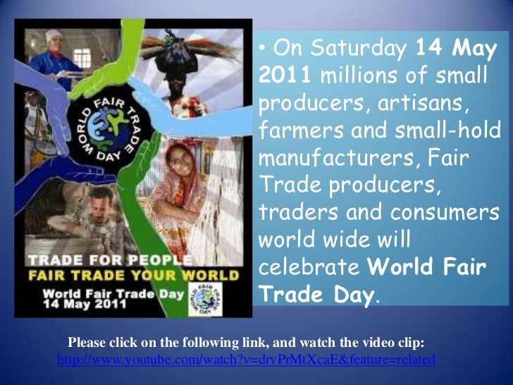 <ul><li> On Saturday 14 May 2011 millions of small producers, artisans, farmers and small-hold manufacturers, Fair Trade p...