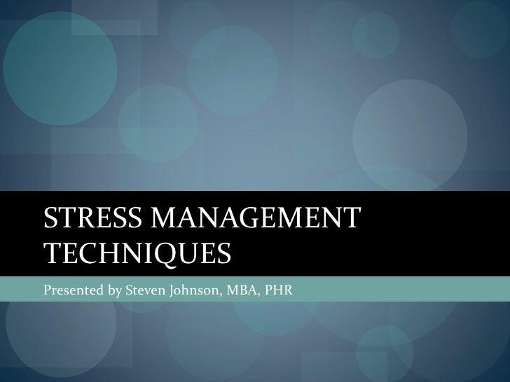 STRESS MANAGEMENTTECHNIQUESPresented by Steven Johnson, MBA, PHR