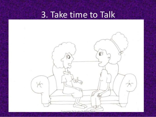 3. Take time to Talk Copyright Dr Funke Baffour 2016