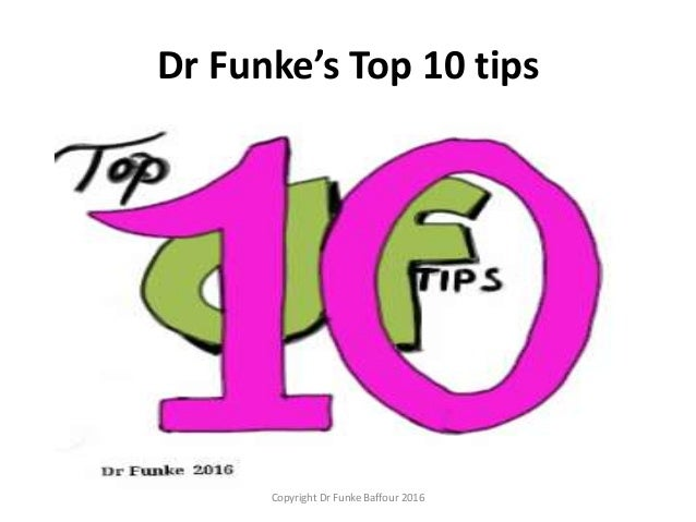 Dr Funke's Top 10 tips Copyright Dr Funke Baffour 2016
