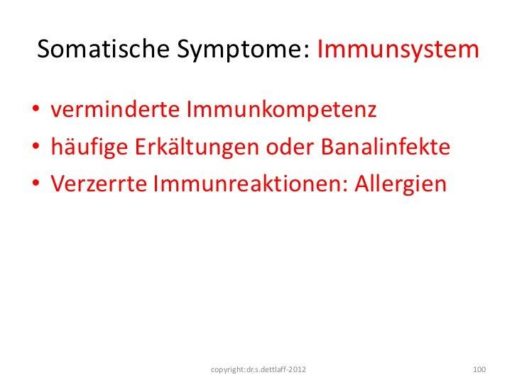 Somatische Symptome: Immunsystem• verminderte Immunkompetenz• häufige Erkältungen oder Banalinfekte• Verzerrte Immunreakti...