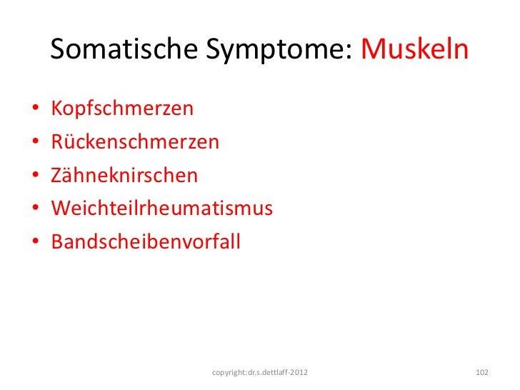 Somatische Symptome: Muskeln•   Kopfschmerzen•   Rückenschmerzen•   Zähneknirschen•   Weichteilrheumatismus•   Bandscheibe...
