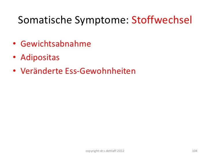 Somatische Symptome: Stoffwechsel• Gewichtsabnahme• Adipositas• Veränderte Ess-Gewohnheiten                 copyright:dr.s...