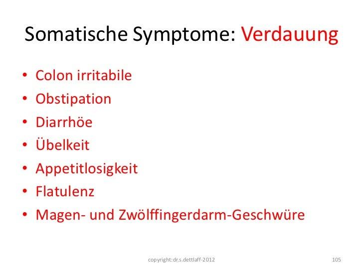 Somatische Symptome: Verdauung•   Colon irritabile•   Obstipation•   Diarrhöe•   Übelkeit•   Appetitlosigkeit•   Flatulenz...