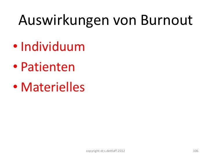 Auswirkungen von Burnout• Individuum• Patienten• Materielles                copyright:dr.s.dettlaff-2012   106