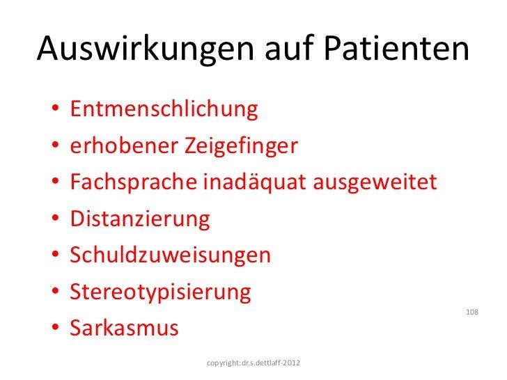 Auswirkungen auf Patienten•   Entmenschlichung•   erhobener Zeigefinger•   Fachsprache inadäquat ausgeweitet•   Distanzier...