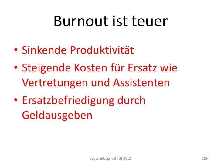 Burnout ist teuer• Sinkende Produktivität• Steigende Kosten für Ersatz wie  Vertretungen und Assistenten• Ersatzbefriedigu...