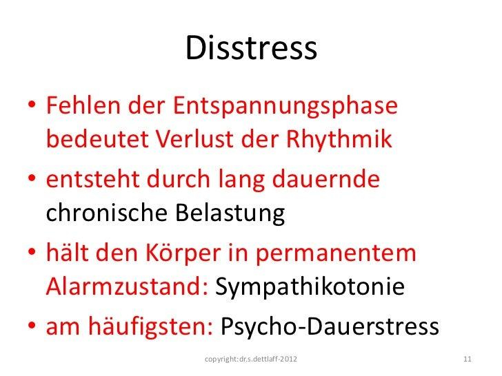 Disstress• Fehlen der Entspannungsphase  bedeutet Verlust der Rhythmik• entsteht durch lang dauernde  chronische Belastung...