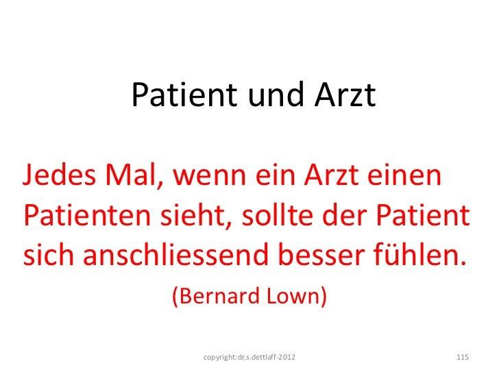 Patient und ArztJedes Mal, wenn ein Arzt einenPatienten sieht, sollte der Patientsich anschliessend besser fühlen.        ...