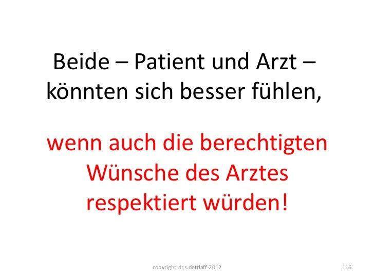 Beide – Patient und Arzt –könnten sich besser fühlen,wenn auch die berechtigten   Wünsche des Arztes   respektiert würden!...