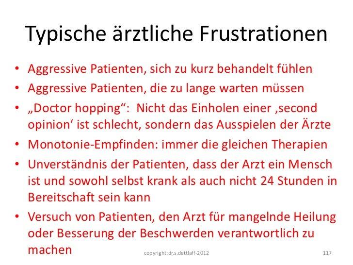 Typische ärztliche Frustrationen• Aggressive Patienten, sich zu kurz behandelt fühlen• Aggressive Patienten, die zu lange ...