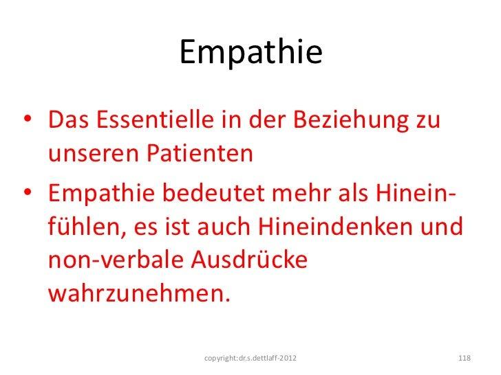 Empathie• Das Essentielle in der Beziehung zu  unseren Patienten• Empathie bedeutet mehr als Hinein-  fühlen, es ist auch ...