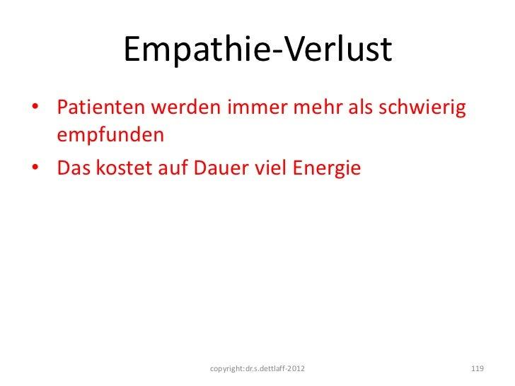 Empathie-Verlust• Patienten werden immer mehr als schwierig  empfunden• Das kostet auf Dauer viel Energie                 ...