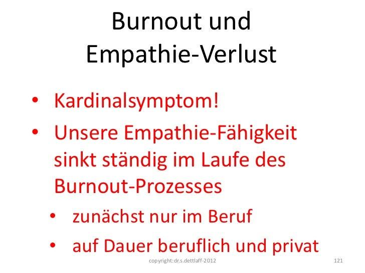 Burnout und     Empathie-Verlust• Kardinalsymptom!• Unsere Empathie-Fähigkeit  sinkt ständig im Laufe des  Burnout-Prozess...