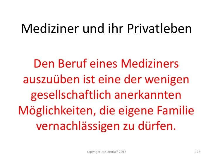 Mediziner und ihr Privatleben  Den Beruf eines Medizinersauszuüben ist eine der wenigen gesellschaftlich anerkanntenMöglic...
