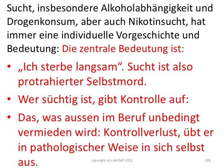 Sucht, insbesondere Alkoholabhängigkeit undDrogenkonsum, aber auch Nikotinsucht, hatimmer eine individuelle Vorgeschichte ...