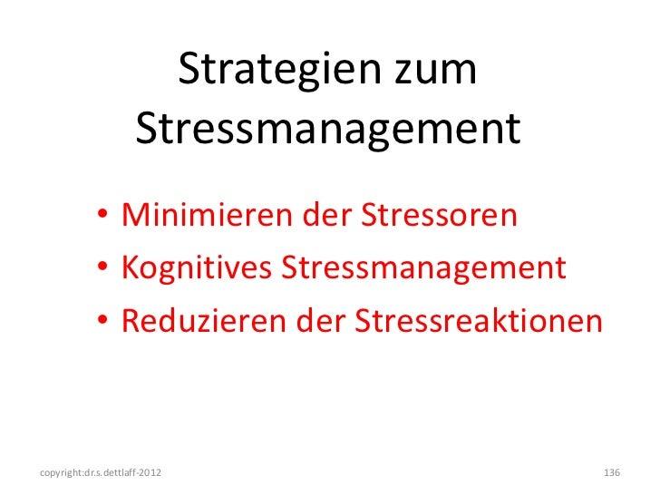 Strategien zum                     Stressmanagement            • Minimieren der Stressoren            • Kognitives Stressm...