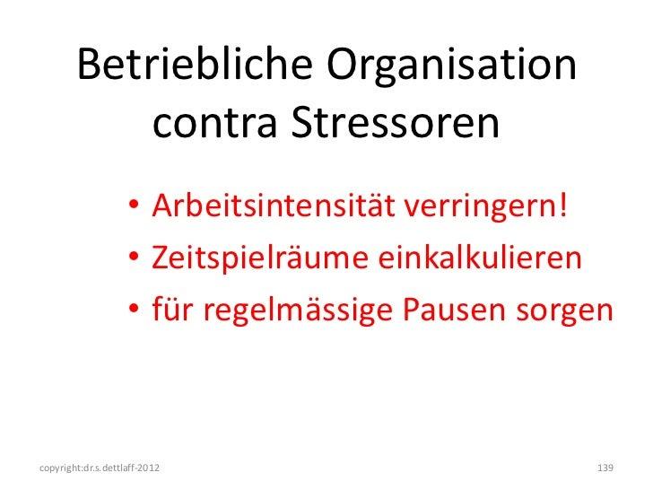 Betriebliche Organisation            contra Stressoren                    • Arbeitsintensität verringern!                 ...