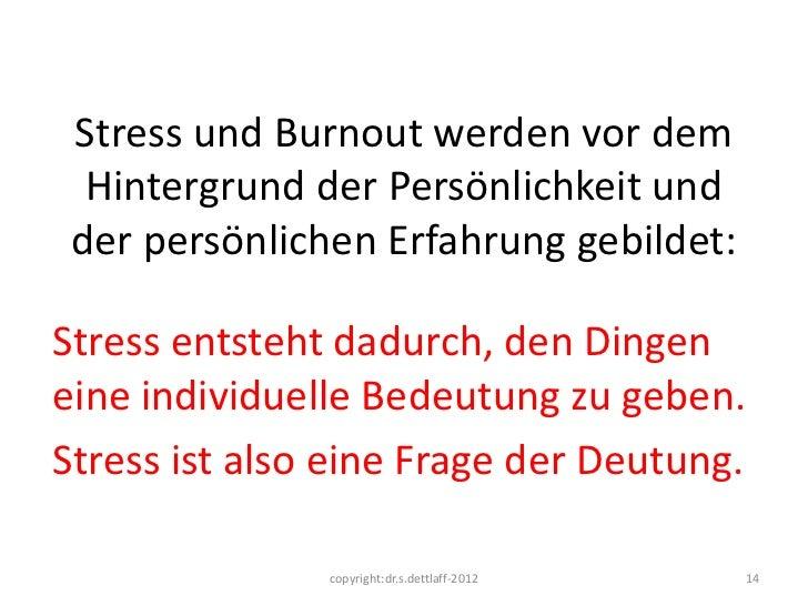 Stress und Burnout werden vor dem  Hintergrund der Persönlichkeit und der persönlichen Erfahrung gebildet:Stress entsteht ...