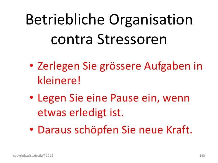 Betriebliche Organisation            contra Stressoren           • Zerlegen Sie grössere Aufgaben in             kleinere!...