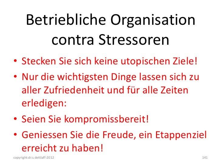 Betriebliche Organisation            contra Stressoren• Stecken Sie sich keine utopischen Ziele!• Nur die wichtigsten Ding...