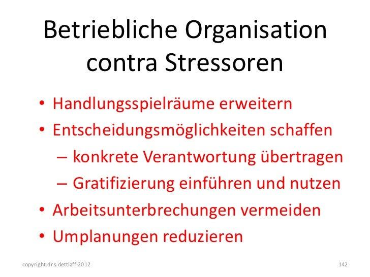 Betriebliche Organisation            contra Stressoren      • Handlungsspielräume erweitern      • Entscheidungsmöglichkei...