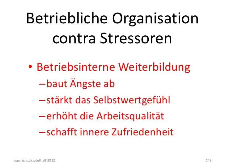 Betriebliche Organisation            contra Stressoren         • Betriebsinterne Weiterbildung                 –baut Ängst...
