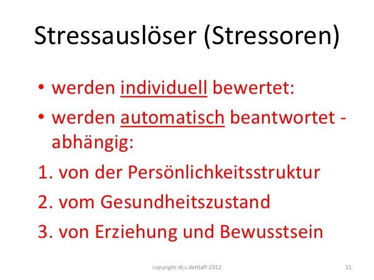 Stressauslöser (Stressoren)• werden individuell bewertet:• werden automatisch beantwortet -  abhängig:1. von der Persönlic...