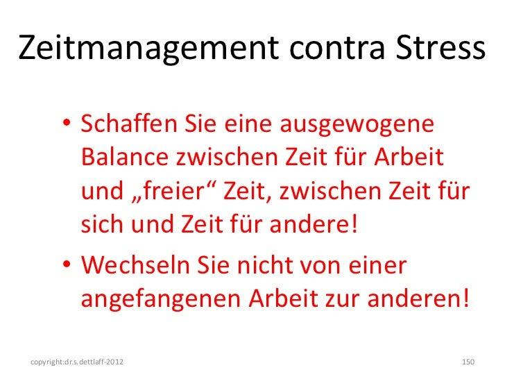 Zeitmanagement contra Stress         • Schaffen Sie eine ausgewogene           Balance zwischen Zeit für Arbeit           ...