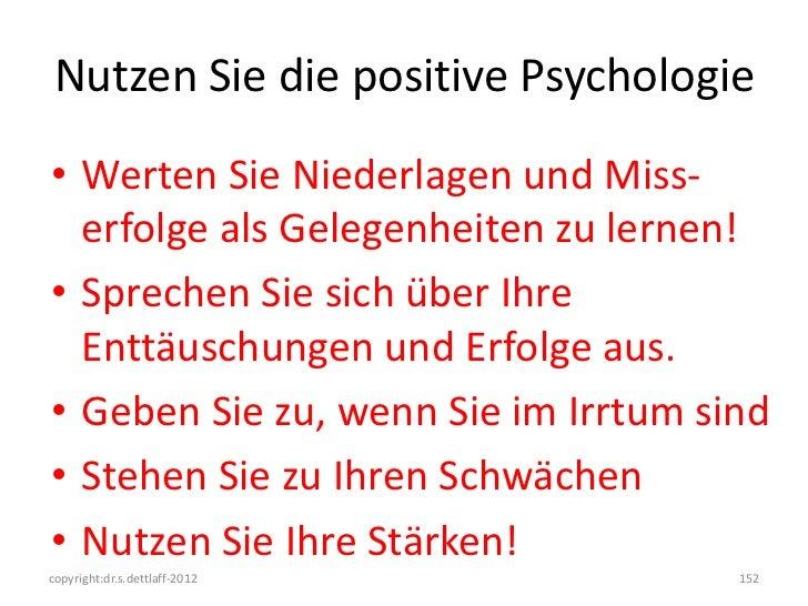 Nutzen Sie die positive Psychologie• Werten Sie Niederlagen und Miss-  erfolge als Gelegenheiten zu lernen!• Sprechen Sie ...