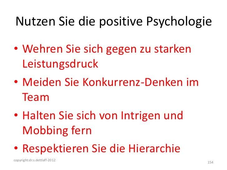 Nutzen Sie die positive Psychologie• Wehren Sie sich gegen zu starken  Leistungsdruck• Meiden Sie Konkurrenz-Denken im  Te...