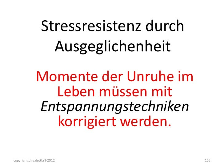 Stressresistenz durch                    Ausgeglichenheit               Momente der Unruhe im                 Leben müssen...