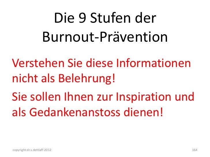 Die 9 Stufen der                     Burnout-PräventionVerstehen Sie diese Informationennicht als Belehrung!Sie sollen Ihn...