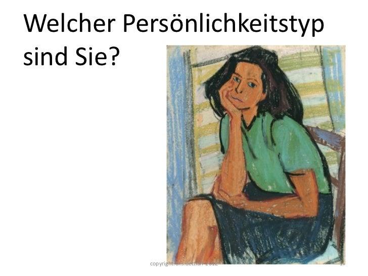 Welcher Persönlichkeitstypsind Sie?          copyright:dr.s.dettlaff-2012   17